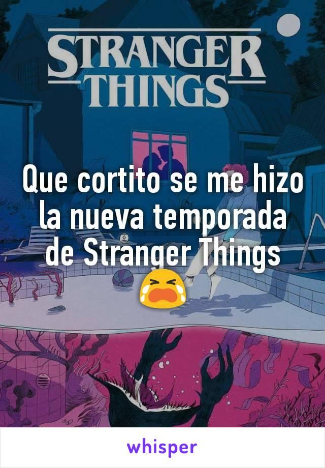 Que cortito se me hizo la nueva temporada de Stranger Things 😭