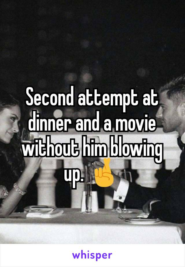Second attempt at dinner and a movie without him blowing up. 🤞