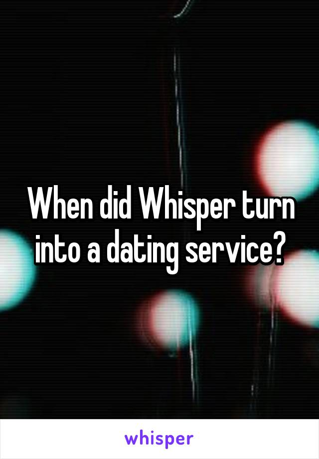 When did Whisper turn into a dating service?