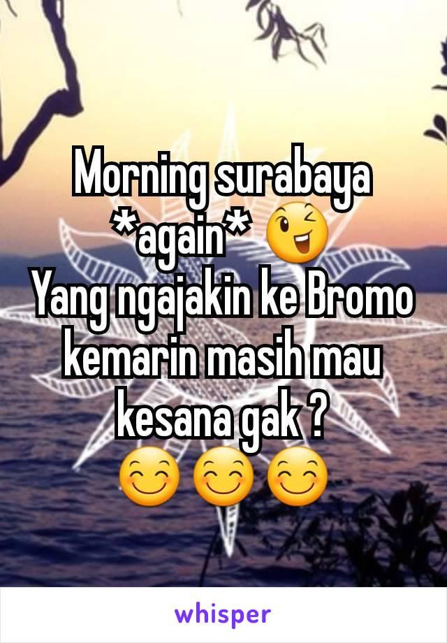 Morning surabaya *again* 😉 Yang ngajakin ke Bromo kemarin masih mau kesana gak ? 😊😊😊