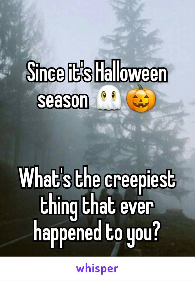 Since it's Halloween season 👻🎃   What's the creepiest thing that ever happened to you?