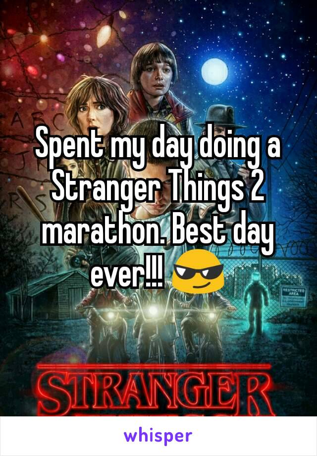 Spent my day doing a Stranger Things 2 marathon. Best day ever!!! 😎