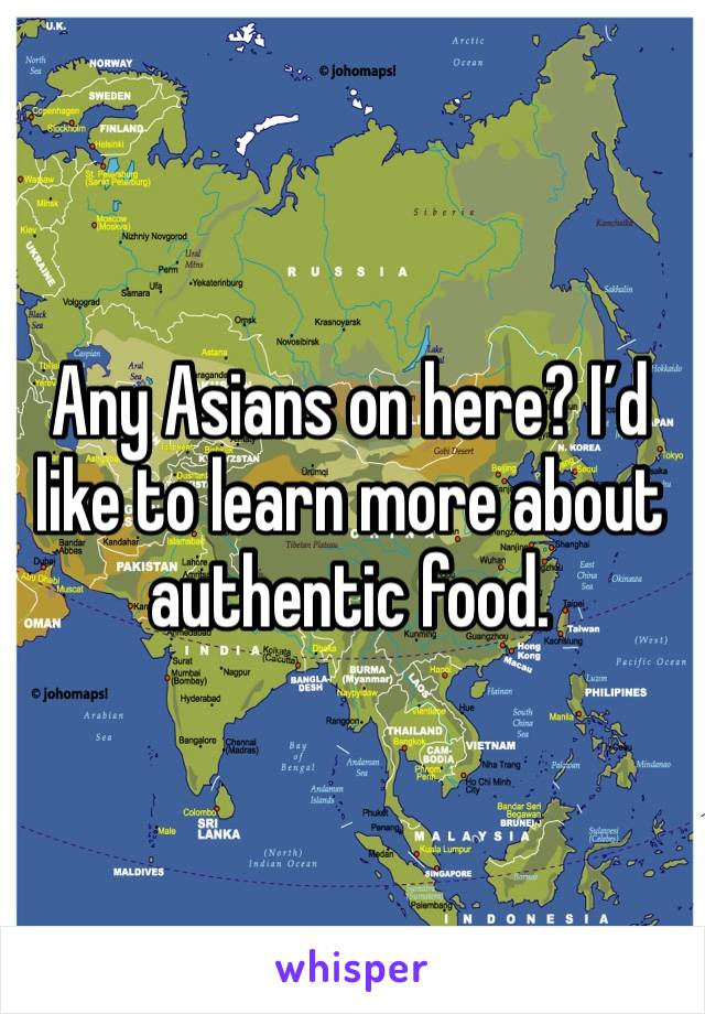 Any Asians on here? I'd like to learn more about authentic food.