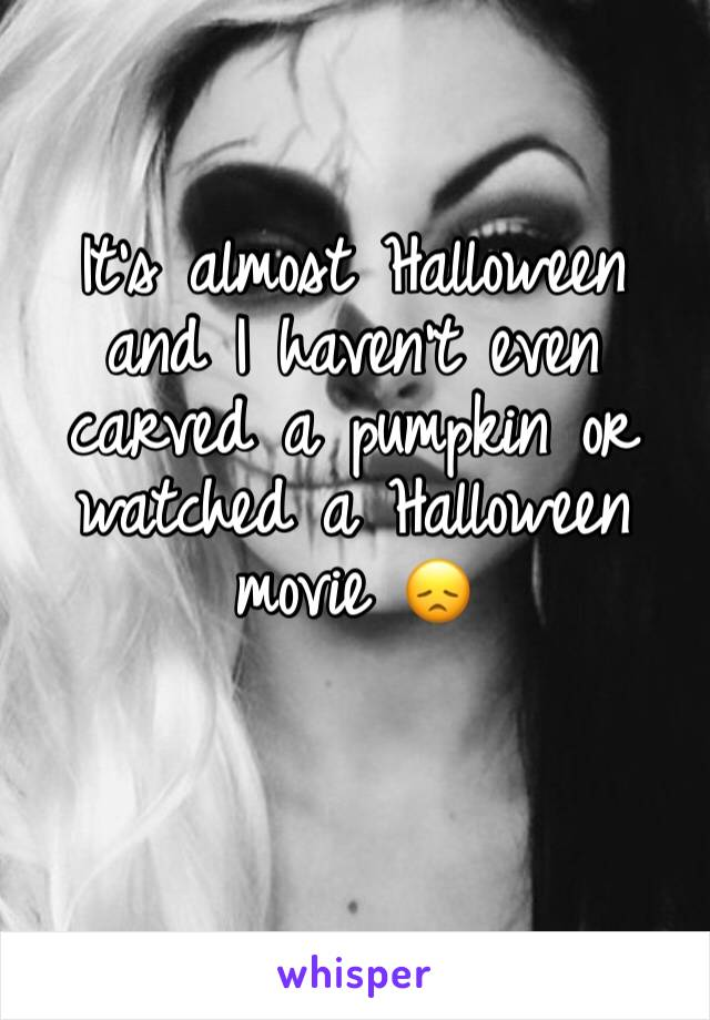 It's almost Halloween and I haven't even carved a pumpkin or watched a Halloween movie 😞