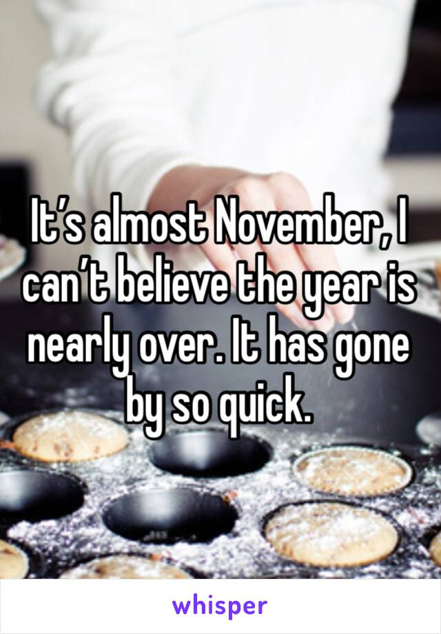 It's almost November, I can't believe the year is nearly over. It has gone by so quick.