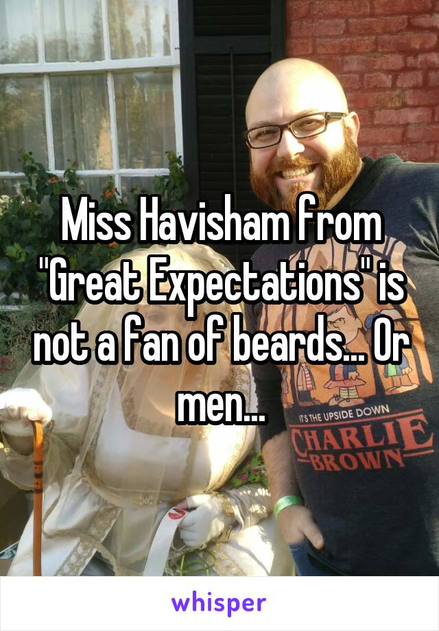 """Miss Havisham from """"Great Expectations"""" is not a fan of beards... Or men..."""