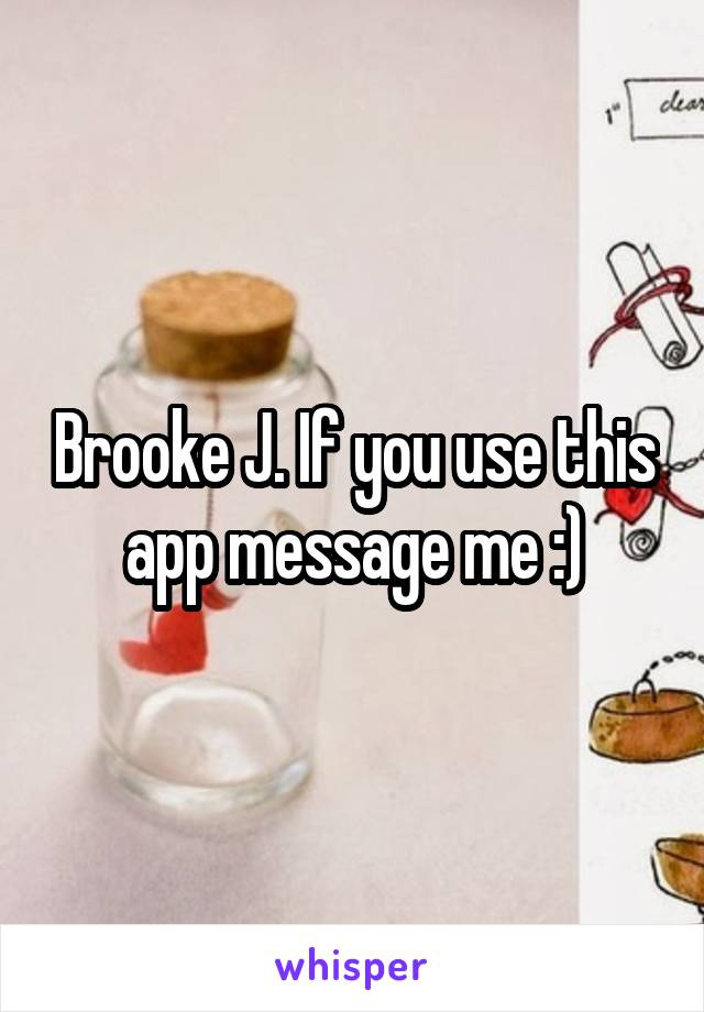 Brooke J. If you use this app message me :)
