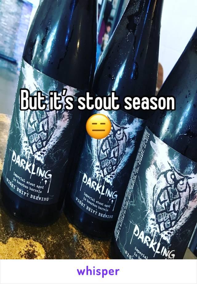 But it's stout season 😑