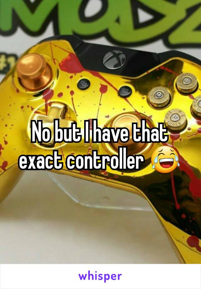 No but I have that exact controller 😂