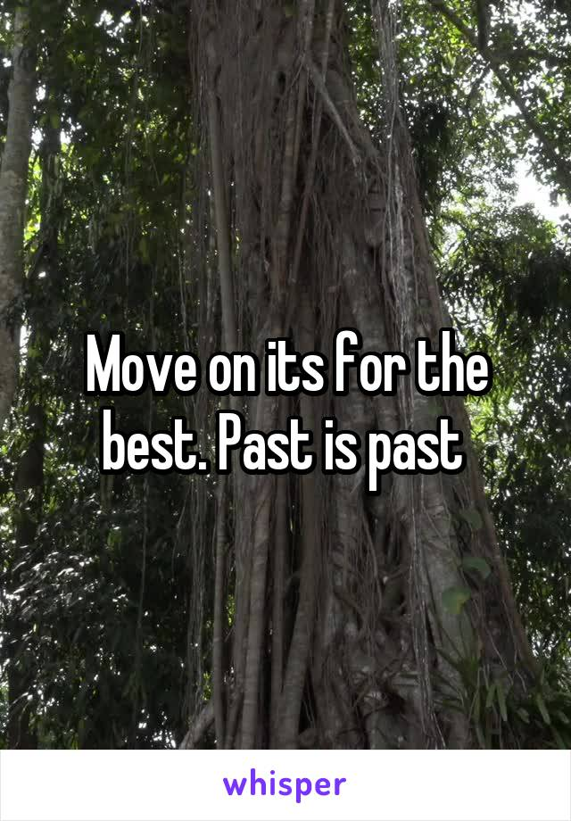 Move on its for the best. Past is past
