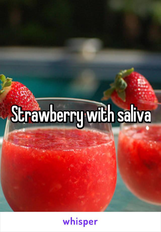 Strawberry with saliva