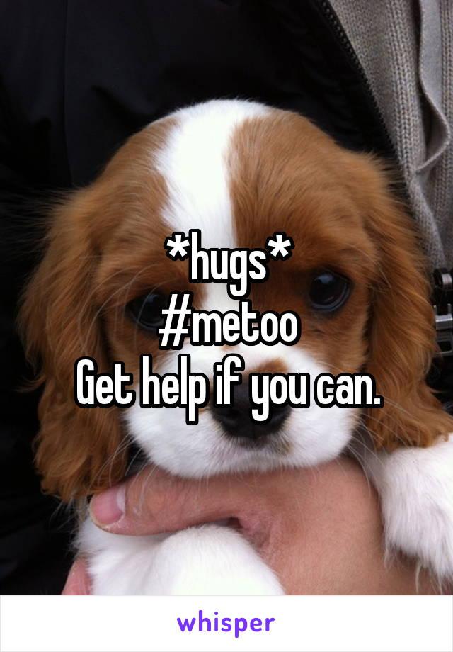 *hugs* #metoo Get help if you can.