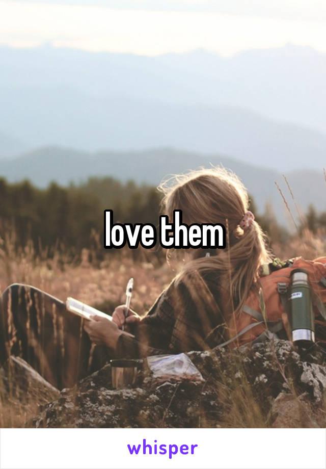 love them