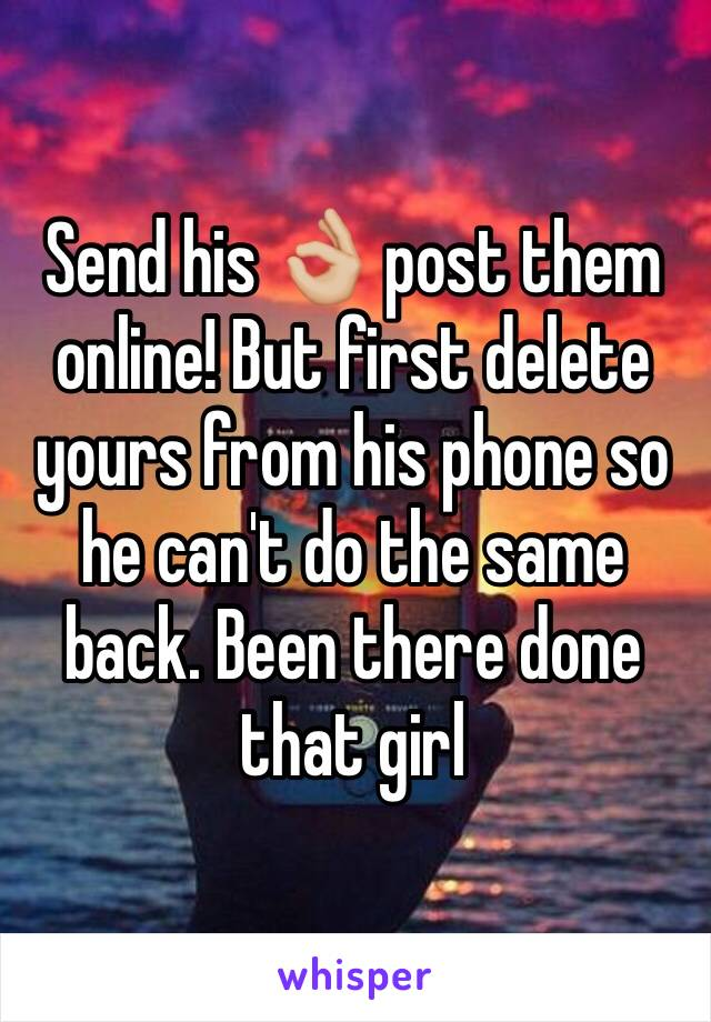 Send his 👌🏼 post them online! But first delete yours from his phone so he can't do the same back. Been there done that girl
