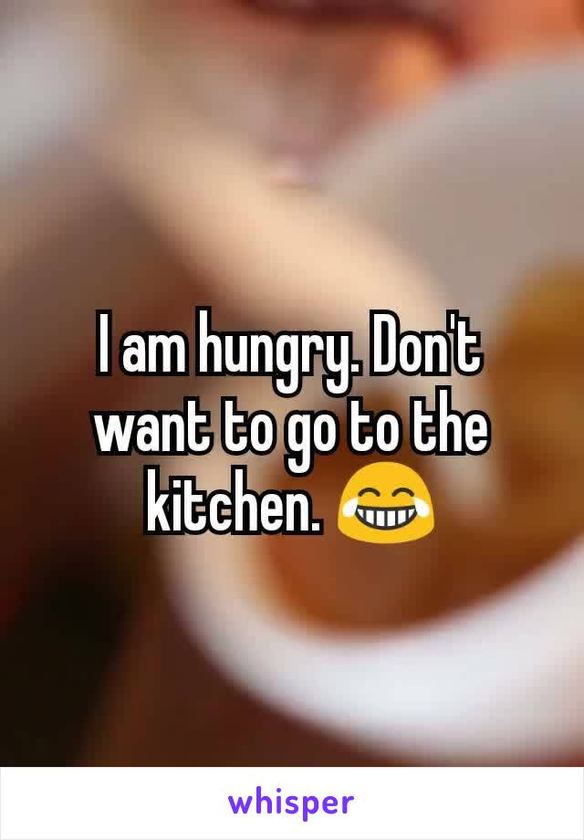 I am hungry. Don't want to go to the kitchen. 😂