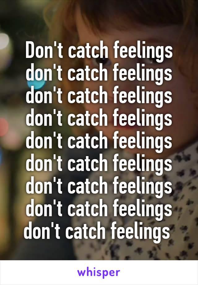 Don't catch feelings don't catch feelings don't catch feelings don't catch feelings don't catch feelings don't catch feelings don't catch feelings don't catch feelings don't catch feelings