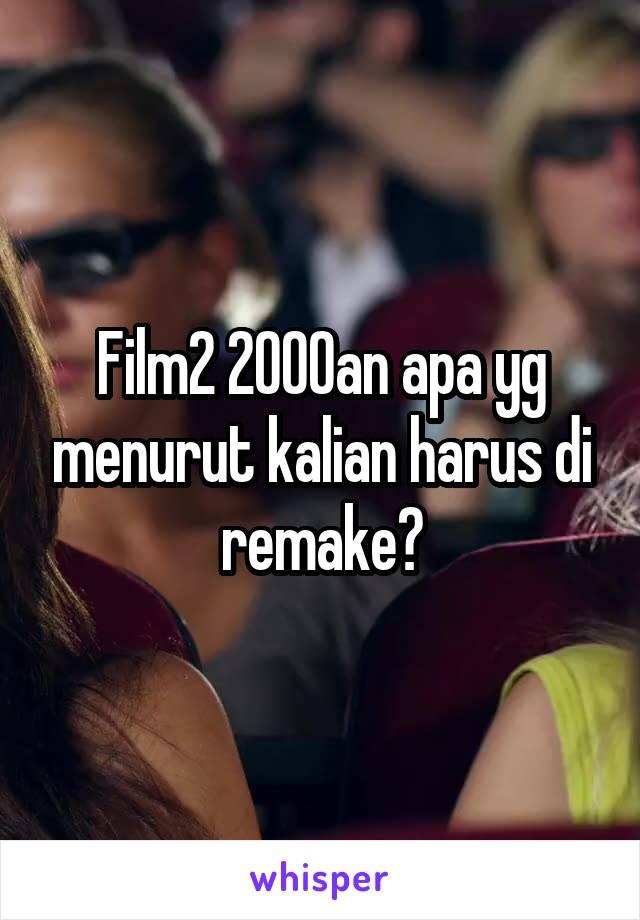 Film2 2000an apa yg menurut kalian harus di remake?