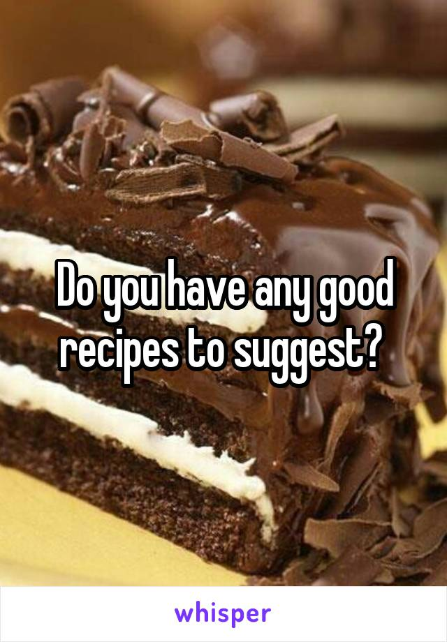Do you have any good recipes to suggest?