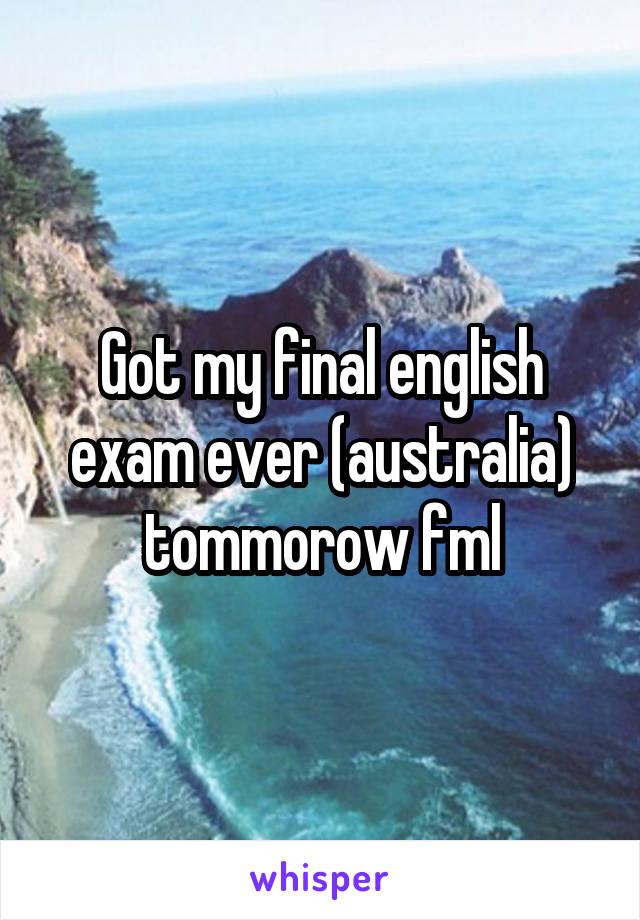 Got my final english exam ever (australia) tommorow fml