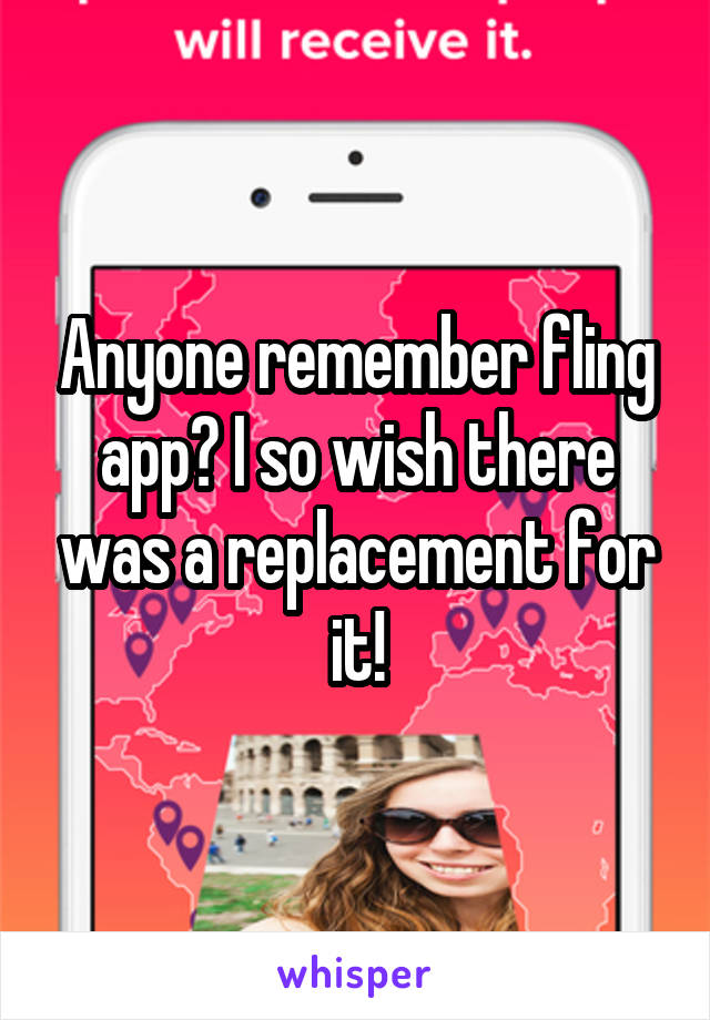 Anyone remember fling app? I so wish there was a replacement for it!
