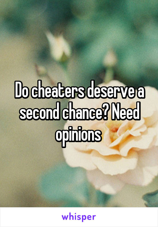 Do cheaters deserve a second chance? Need opinions