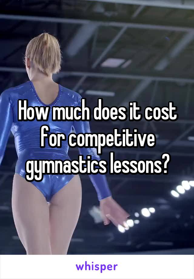 How much does it cost for competitive gymnastics lessons?