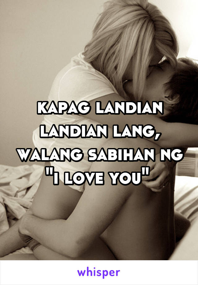 "kapag landian landian lang, walang sabihan ng ""i love you"""