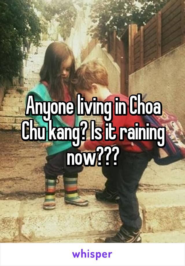 Anyone living in Choa Chu kang? Is it raining now???