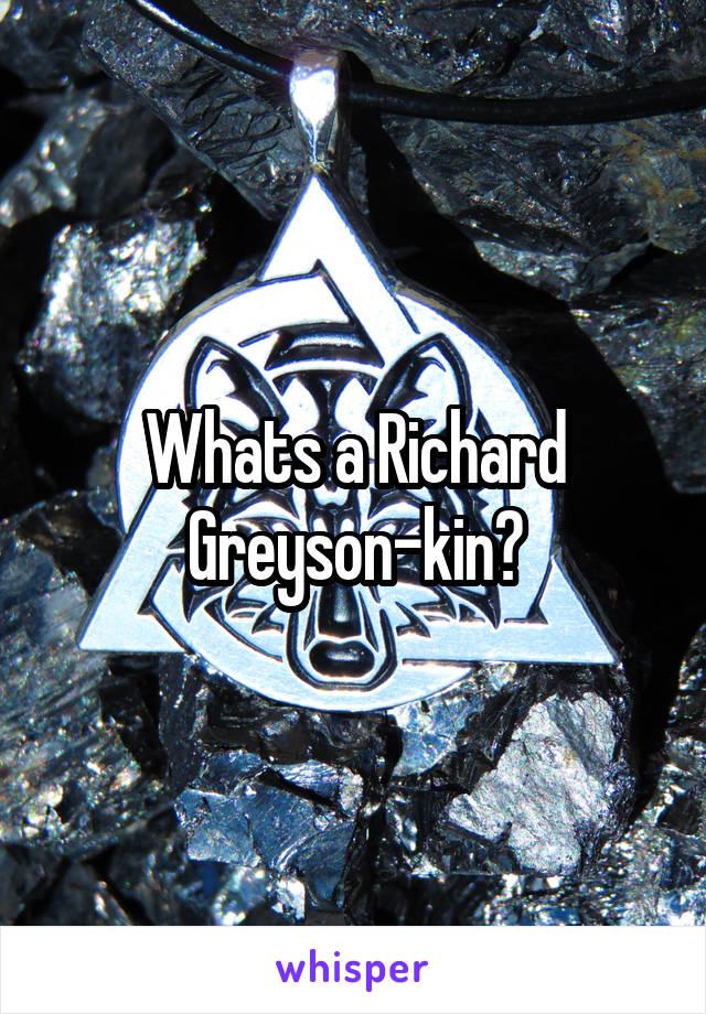 Whats a Richard Greyson-kin?