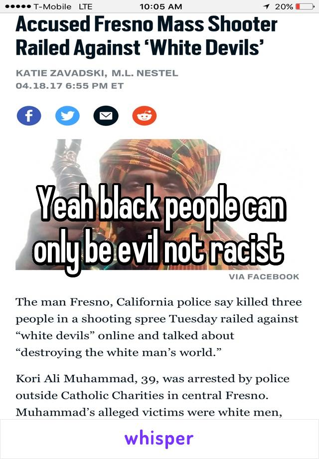Yeah black people can only be evil not racist
