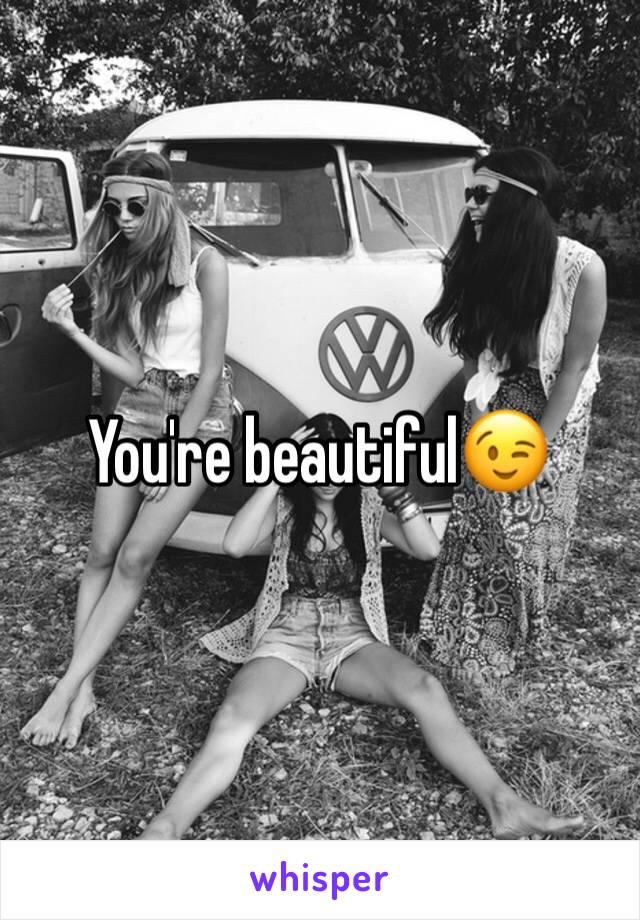 You're beautiful😉