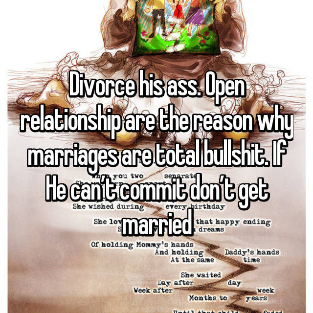 Divorce his ass. Open relationship are the reason why marriages are total  bullshit. If He can't commit don't get married 😑😑😑