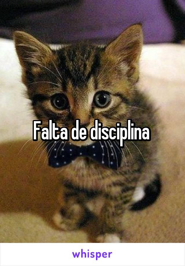 Falta de disciplina