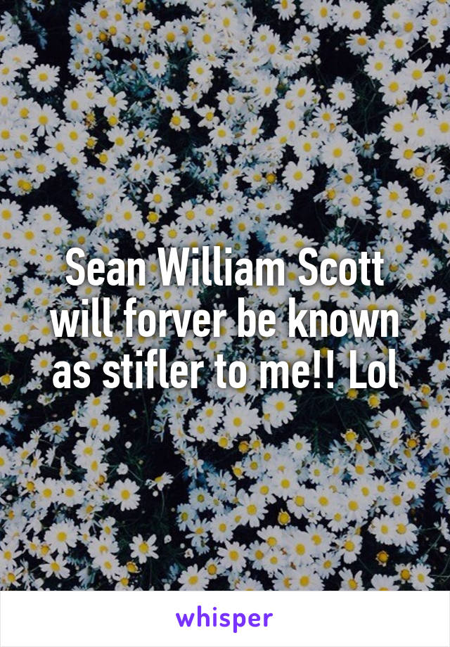 Sean William Scott will forver be known as stifler to me!! Lol