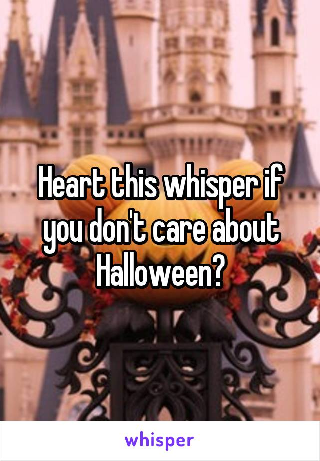Heart this whisper if you don't care about Halloween?