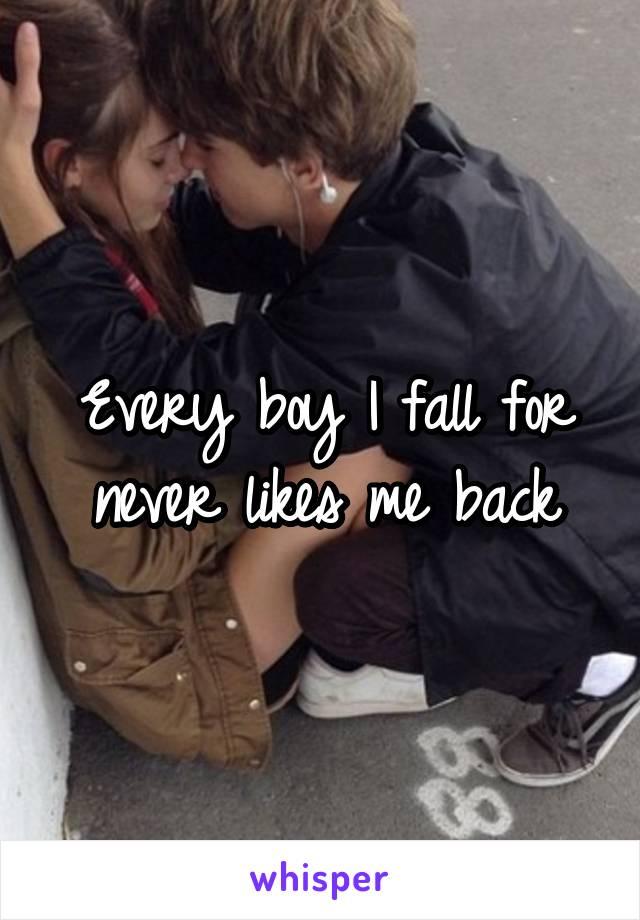 Every boy I fall for never likes me back