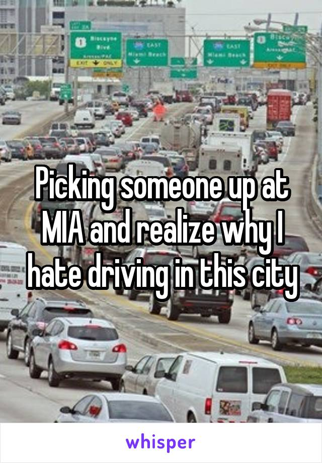 Picking someone up at MIA and realize why I hate driving in this city