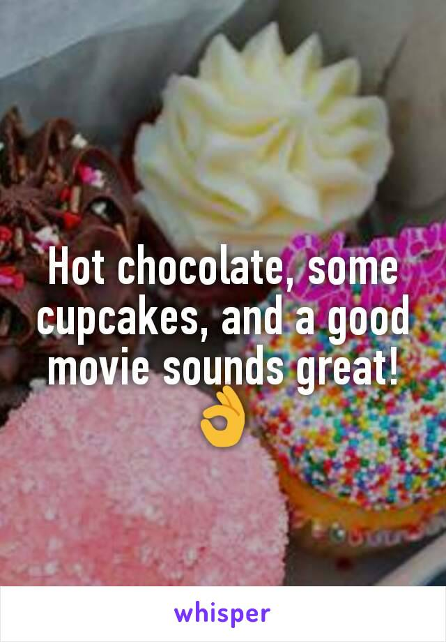 Hot chocolate, some cupcakes, and a good movie sounds great! 👌