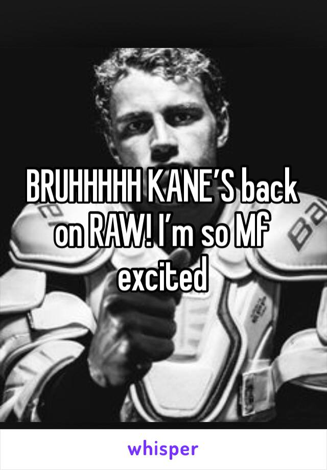 BRUHHHHH KANE'S back on RAW! I'm so Mf excited