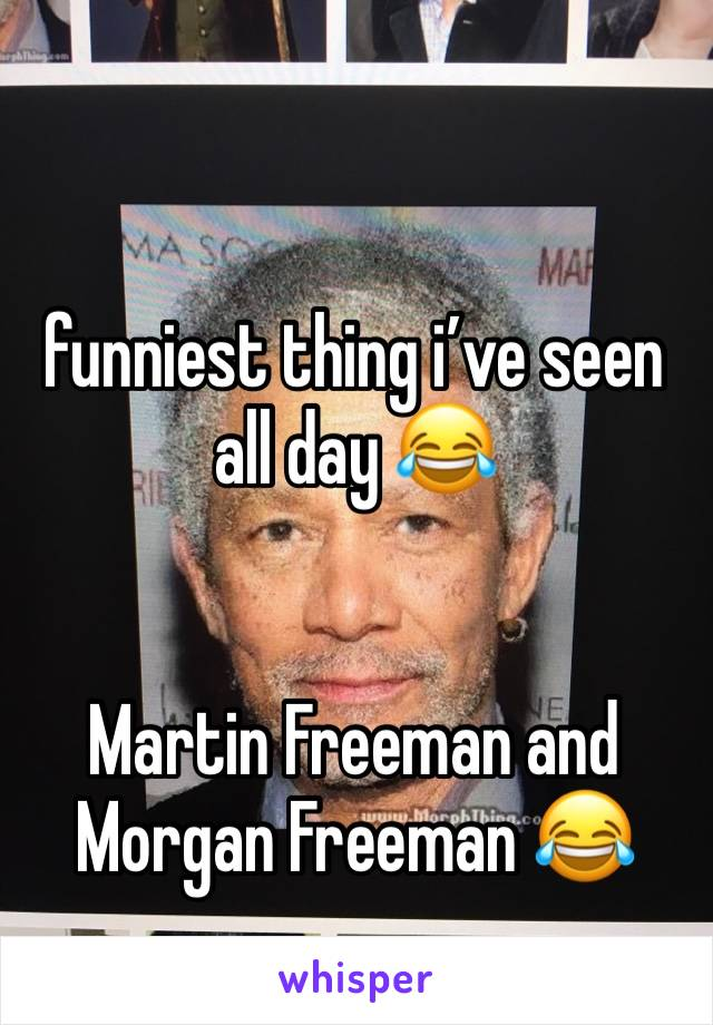 funniest thing i've seen all day 😂   Martin Freeman and Morgan Freeman 😂