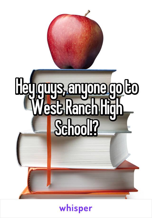 Hey guys, anyone go to West Ranch High School!?