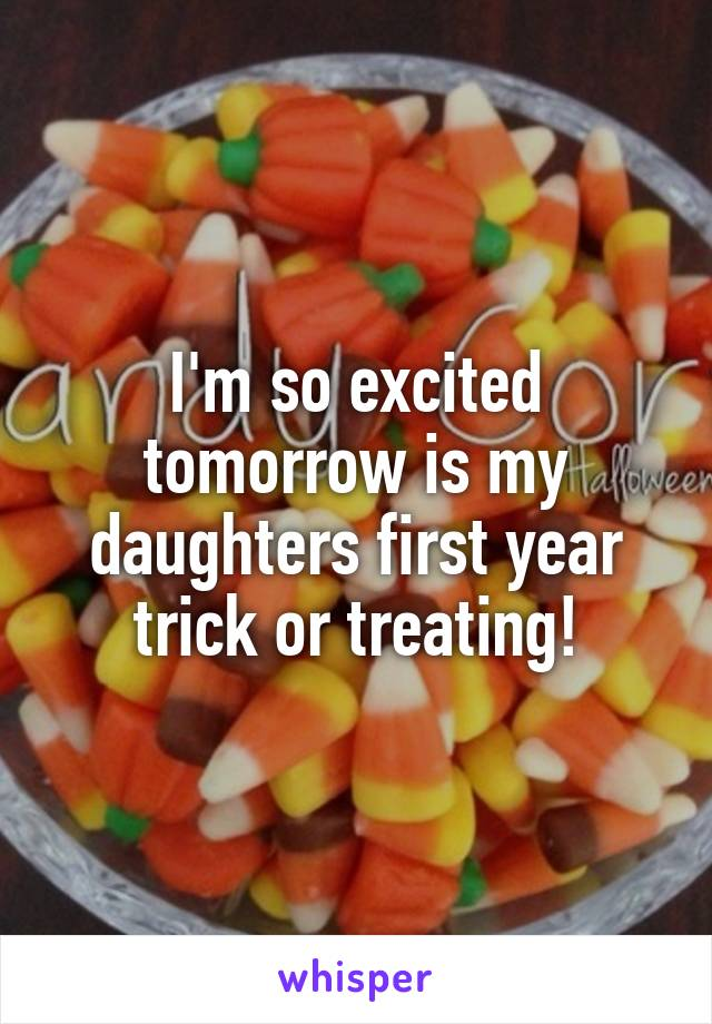 I'm so excited tomorrow is my daughters first year trick or treating!