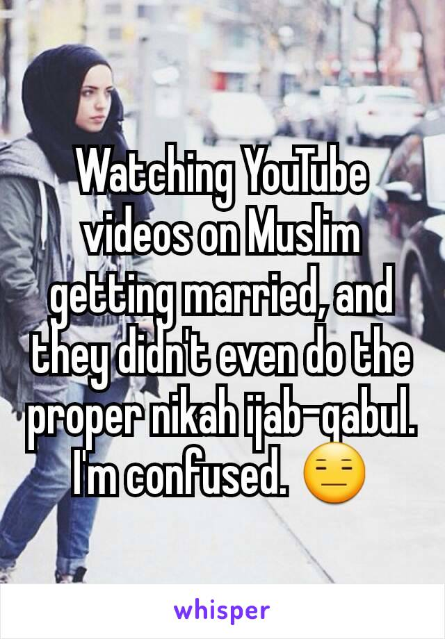 Watching YouTube videos on Muslim getting married, and they didn't even do the proper nikah ijab-qabul. I'm confused. 😑