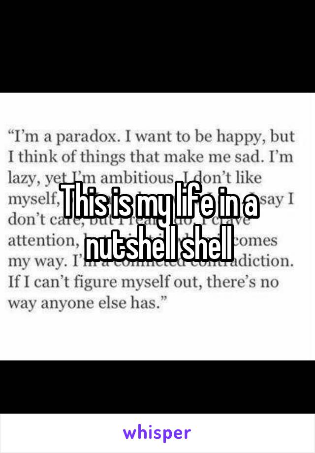This is my life in a nutshell shell