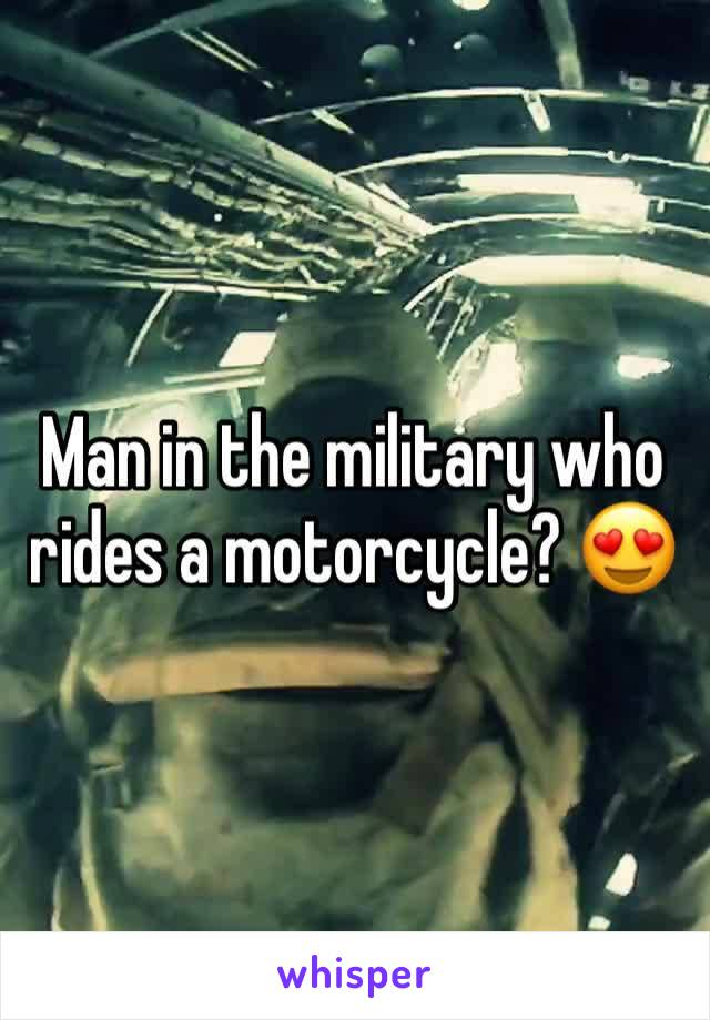 Man in the military who rides a motorcycle? 😍