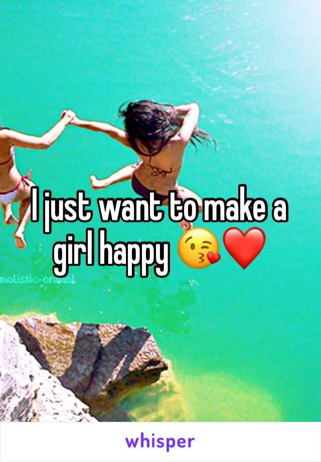 I just want to make a girl happy 😘❤️