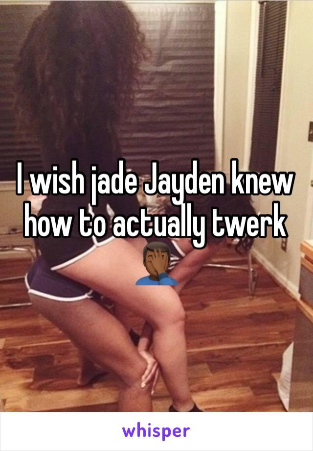 I wish jade Jayden knew how to actually twerk 🤦🏾♂️
