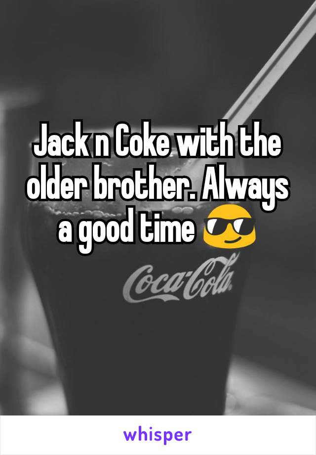 Jack n Coke with the older brother. Always a good time 😎