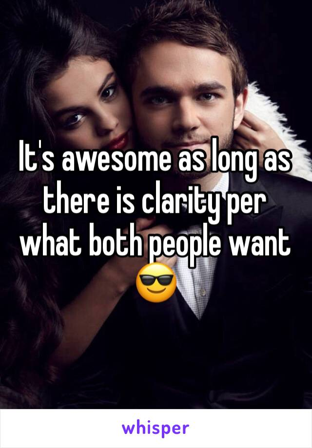 It's awesome as long as there is clarity per what both people want 😎