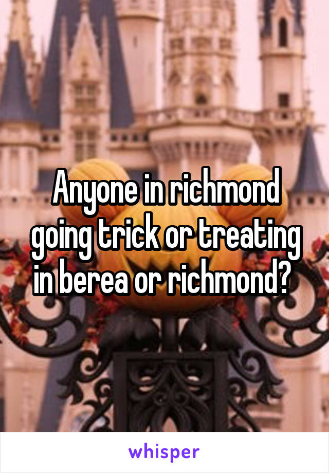 Anyone in richmond going trick or treating in berea or richmond?